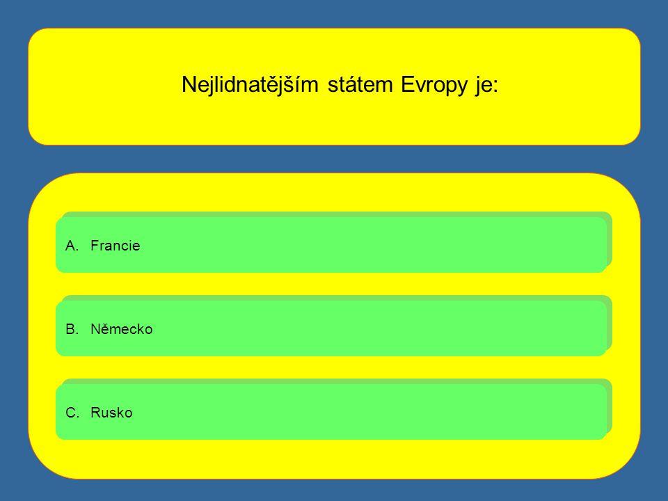 Nejlidnatějším státem Evropy je: A.FrancieFrancie A.FrancieFrancie B.NěmeckoNěmecko B.NěmeckoNěmecko C.RuskoRusko C.RuskoRusko