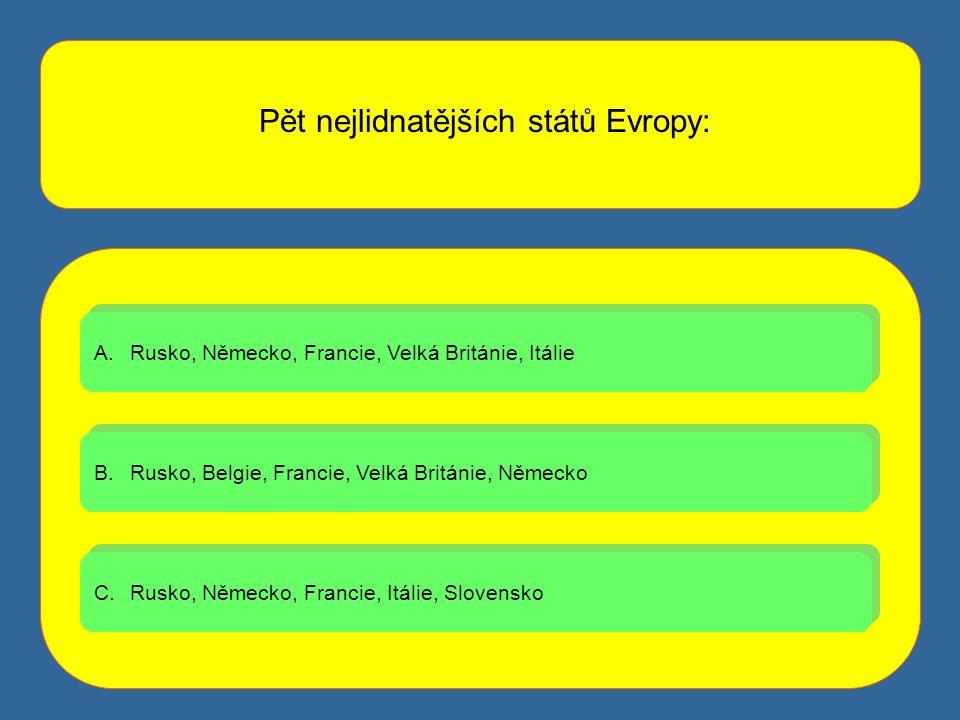 Pět nejlidnatějších států Evropy: A.Rusko, Německo, Francie, Velká Británie, ItálieRusko, Německo, Francie, Velká Británie, Itálie A.Rusko, Německo, F