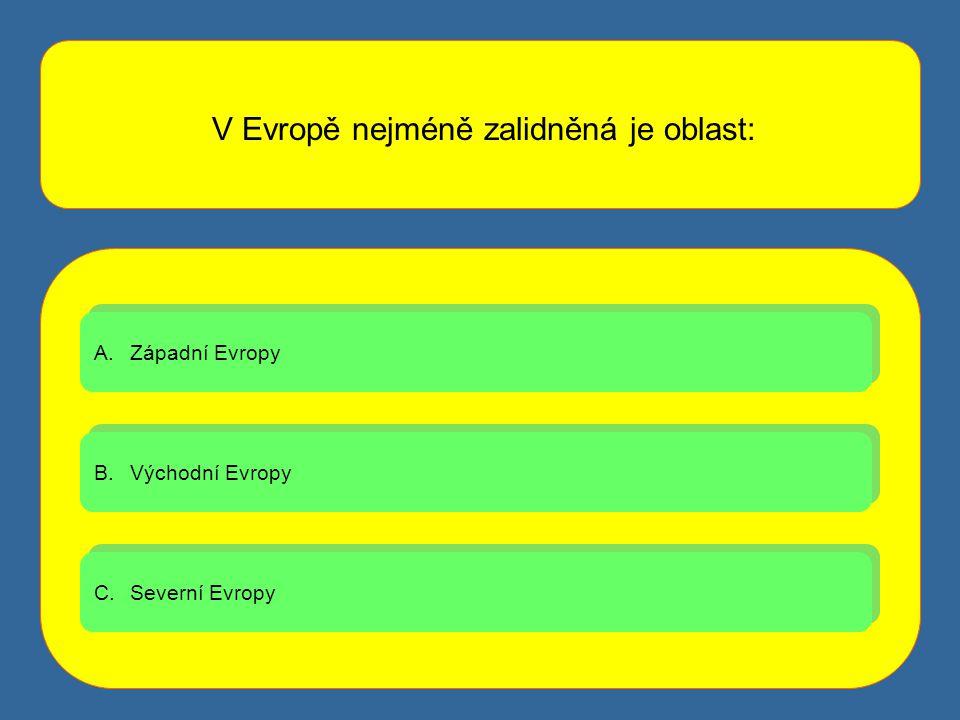 A.Západní EvropyZápadní Evropy A.Západní EvropyZápadní Evropy B.Východní EvropyVýchodní Evropy B.Východní EvropyVýchodní Evropy C.Severní EvropySevern