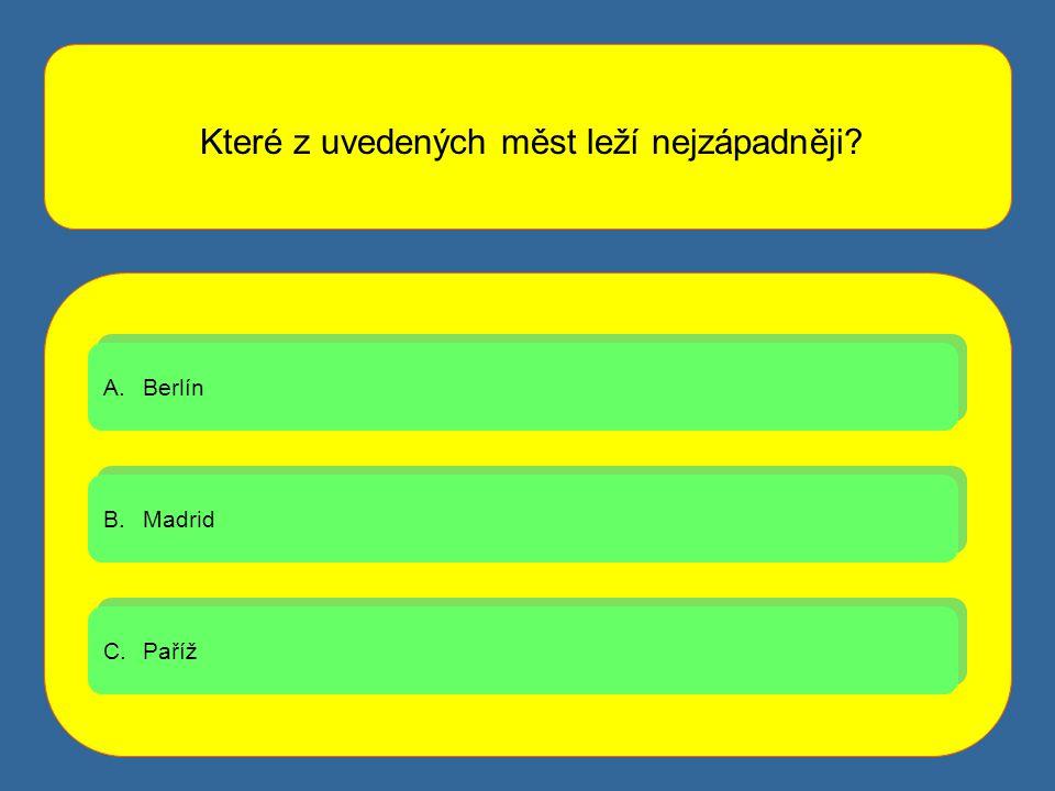 Které z uvedených měst leží nejzápadněji? A.BerlínBerlín A.BerlínBerlín B.MadridMadrid B.MadridMadrid C.PařížPaříž C.PařížPaříž