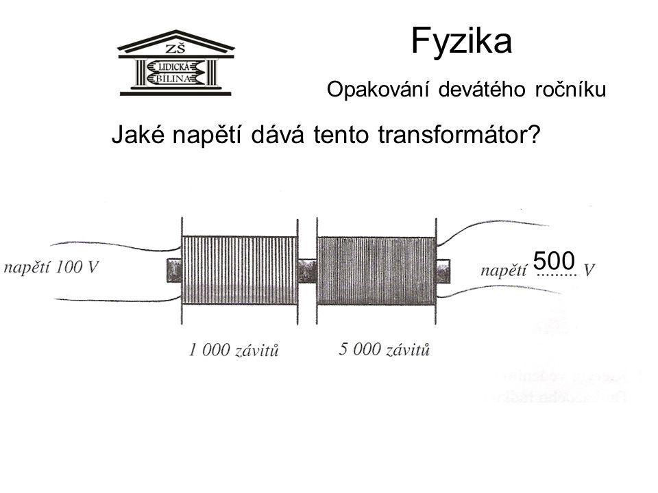 Fyzika Opakování devátého ročníku 500 Jaké napětí dává tento transformátor?