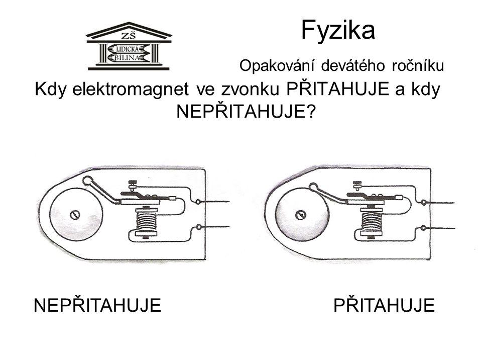 Fyzika Opakování devátého ročníku Kdy elektromagnet ve zvonku PŘITAHUJE a kdy NEPŘITAHUJE? NEPŘITAHUJEPŘITAHUJE