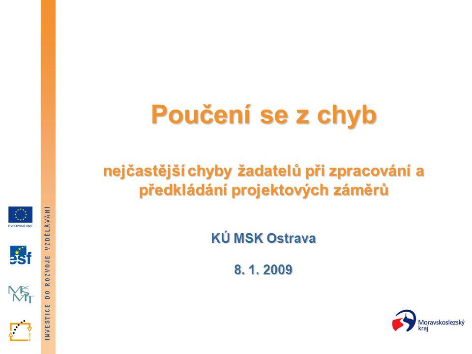 INVESTICE DO ROZVOJE VZDĚLÁVÁNÍ Poučení se z chyb nejčastější chyby žadatelů při zpracování a předkládání projektových záměrů KÚ MSK Ostrava 8.