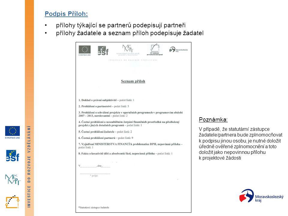 INVESTICE DO ROZVOJE VZDĚLÁVÁNÍ Podpis Příloh: přílohy týkající se partnerů podepisují partneři přílohy žadatele a seznam příloh podepisuje žadatel Poznámka: V případě, že statutární zástupce žadatele/partnera bude zplnomocňovat k podpisu jinou osobu, je nutné doložit úředně ověřené zplnomocnění a toto doložit jako nepovinnou přílohu k projektové žádosti * podpis