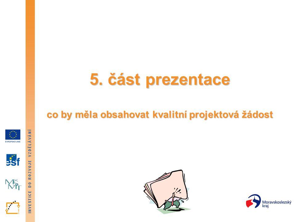 INVESTICE DO ROZVOJE VZDĚLÁVÁNÍ 5. část prezentace co by měla obsahovat kvalitní projektová žádost