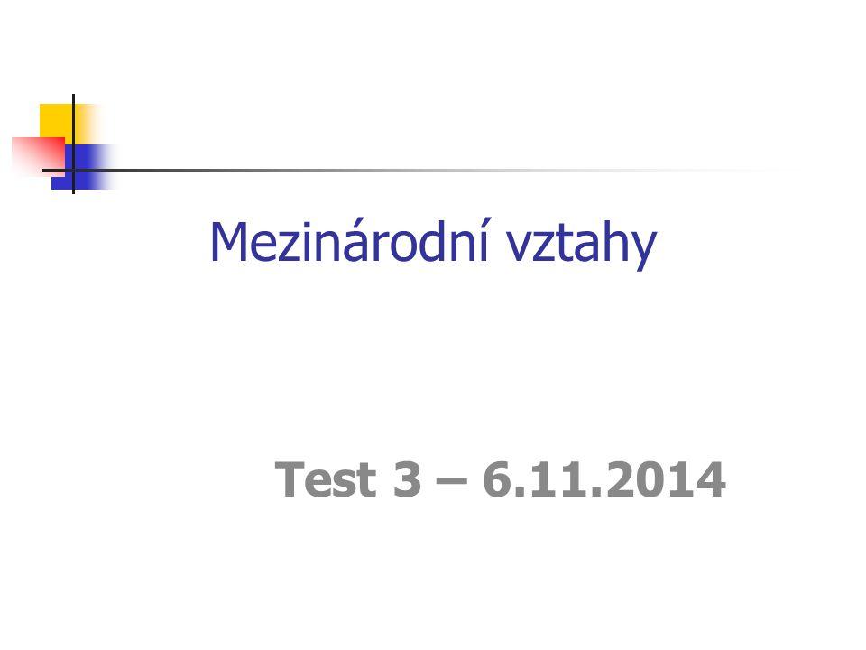 Mezinárodní vztahy Test 3 – 6.11.2014
