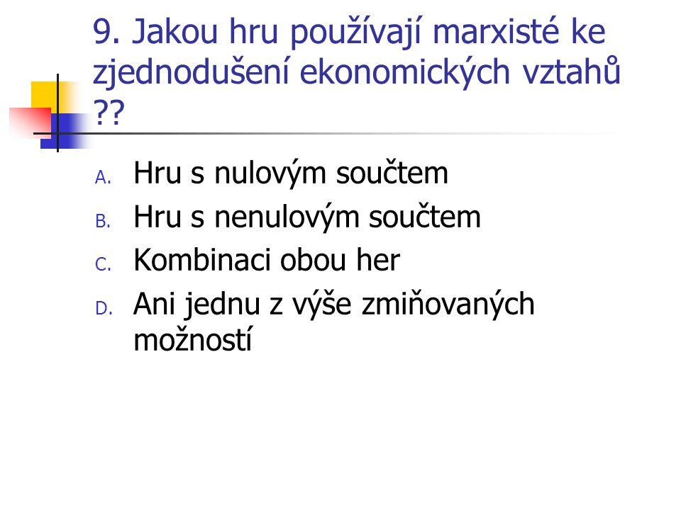9. Jakou hru používají marxisté ke zjednodušení ekonomických vztahů ?.