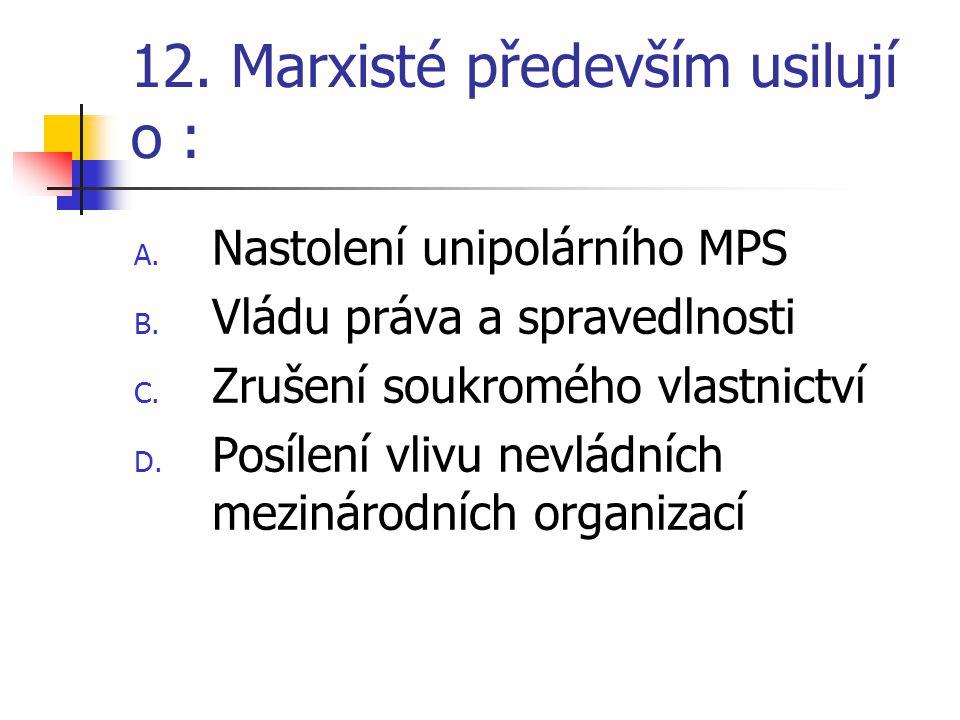12. Marxisté především usilují o : A. Nastolení unipolárního MPS B.