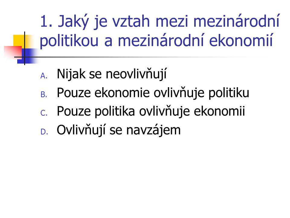 1. Jaký je vztah mezi mezinárodní politikou a mezinárodní ekonomií A.