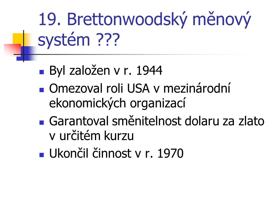 19. Brettonwoodský měnový systém . Byl založen v r.