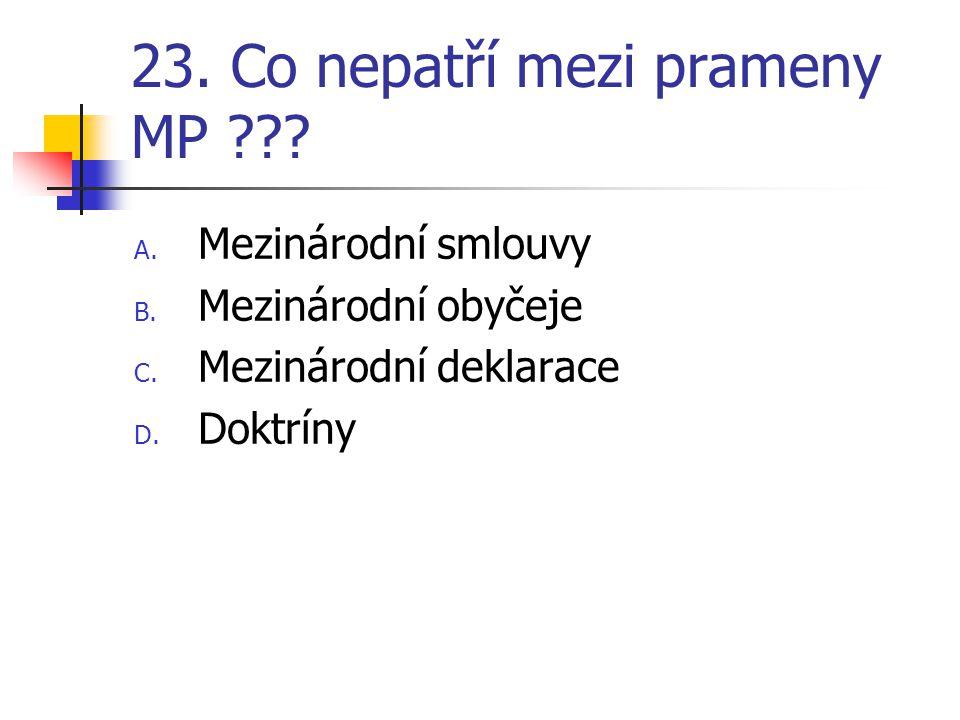 23. Co nepatří mezi prameny MP ??. A. Mezinárodní smlouvy B.