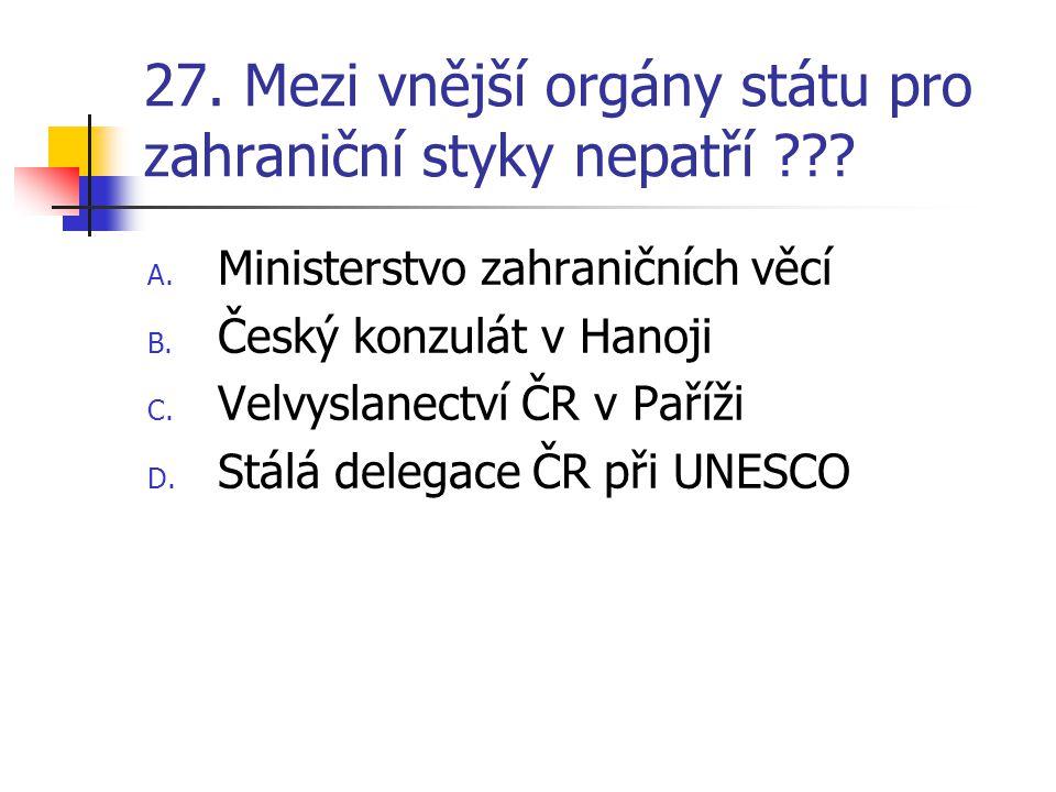 27. Mezi vnější orgány státu pro zahraniční styky nepatří ??.
