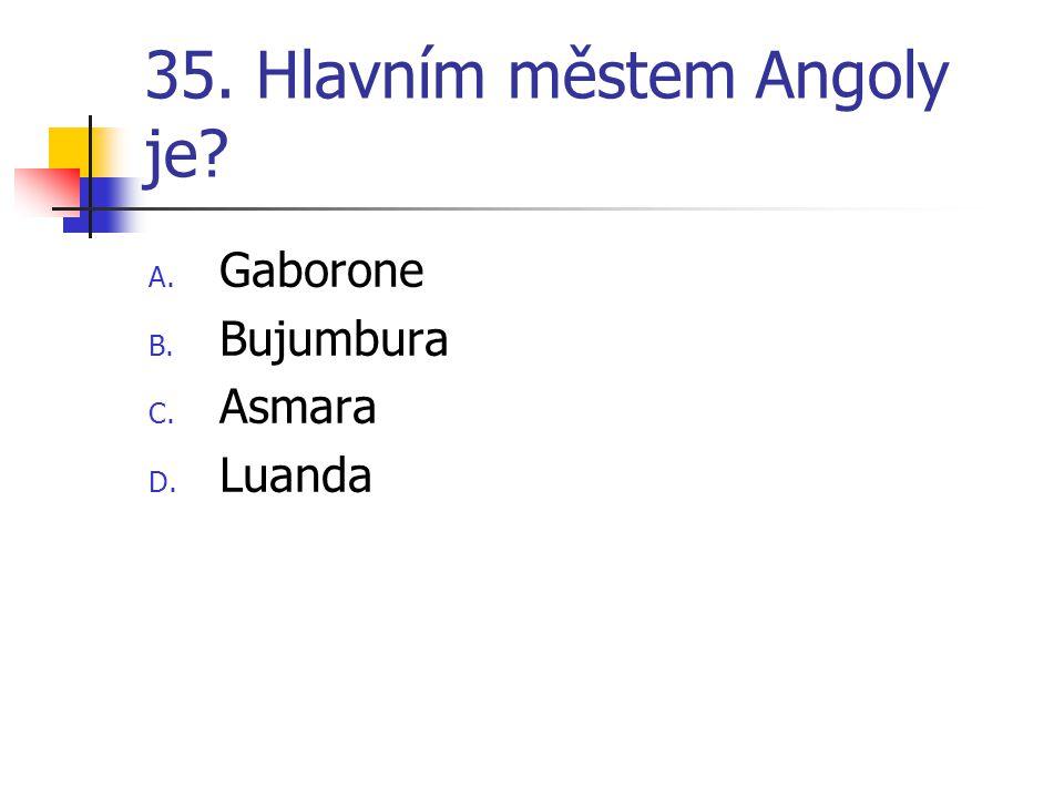 35. Hlavním městem Angoly je? A. Gaborone B. Bujumbura C. Asmara D. Luanda