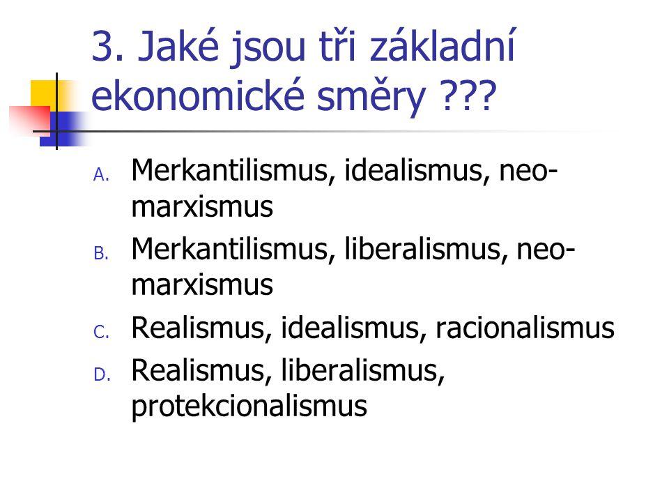 3. Jaké jsou tři základní ekonomické směry ??. A.