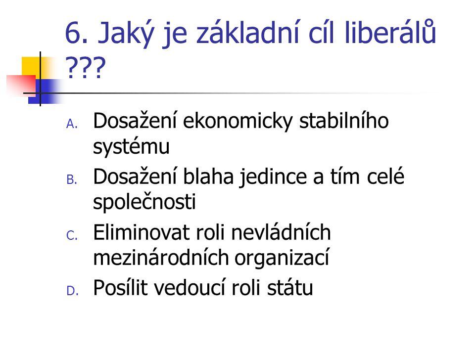 6. Jaký je základní cíl liberálů ??. A. Dosažení ekonomicky stabilního systému B.