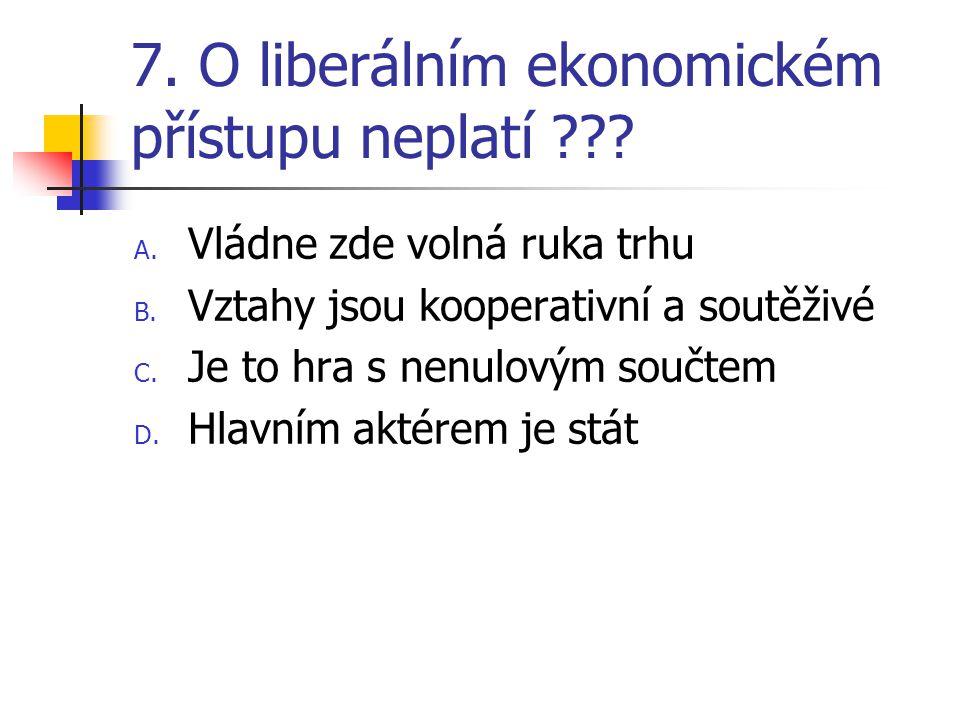 7. O liberální m ekonomickém přístupu neplatí .