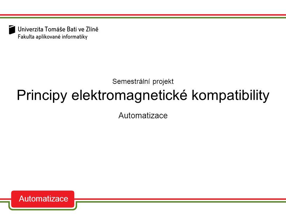 Co to je elektromagnetická kompatibilita auto Semestrální projekt Automatizace Schopnost zařízení nebo systému fungovat takovým způsobem, aby ve svém elektromagnetickém prostředí neovlivňovala jiná zařízení nebo systémy elektromagnetickým rušením.