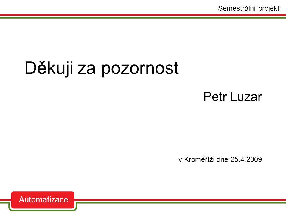 auto Semestrální projekt Automatizace Děkuji za pozornost Petr Luzar v Kroměříži dne 25.4.2009