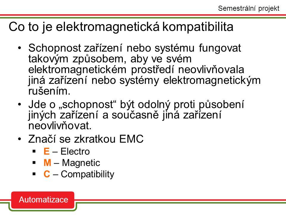 Co to je elektromagnetická kompatibilita auto Semestrální projekt Automatizace Schopnost zařízení nebo systému fungovat takovým způsobem, aby ve svém