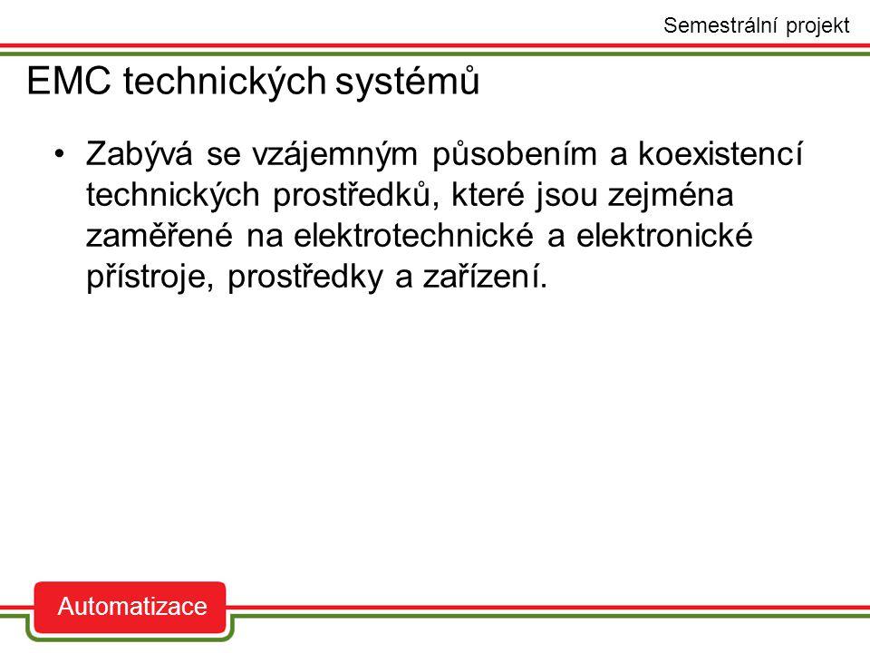EMC technických systémů auto Semestrální projekt Automatizace Zabývá se vzájemným působením a koexistencí technických prostředků, které jsou zejména z