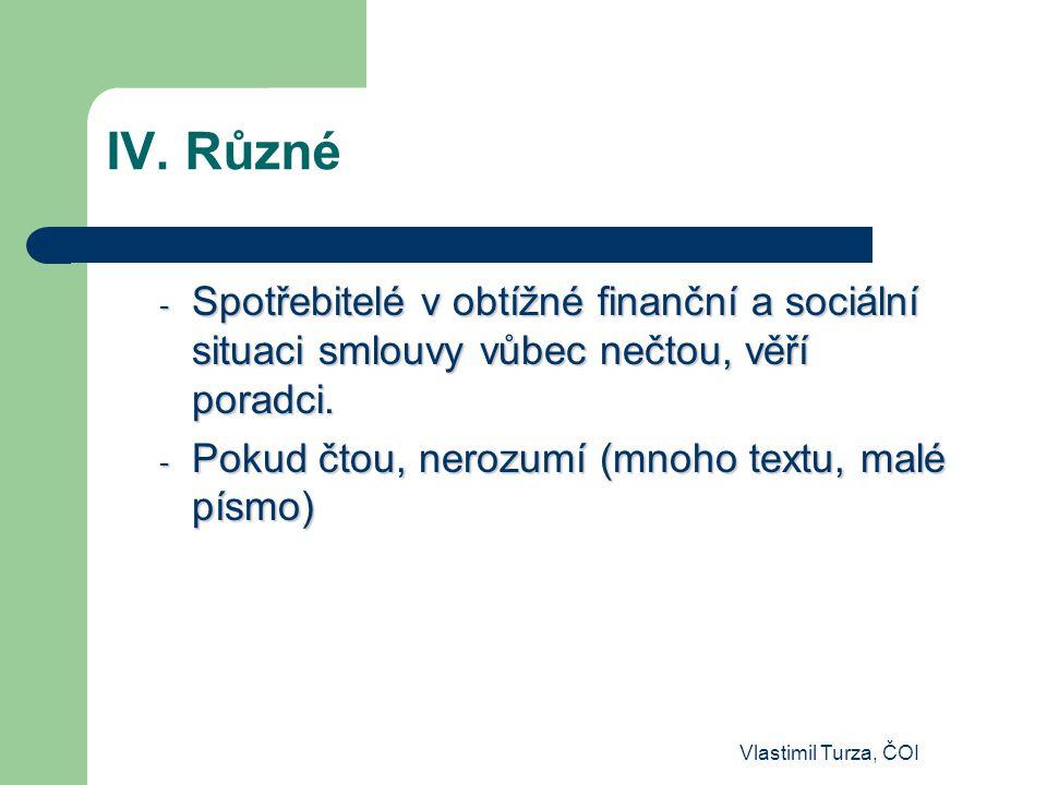 Vlastimil Turza, ČOI IV. Různé - Spotřebitelé v obtížné finanční a sociální situaci smlouvy vůbec nečtou, věří poradci. - Pokud čtou, nerozumí (mnoho