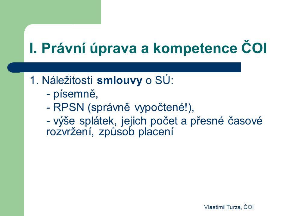 I. Právní úprava a kompetence ČOI 1. Náležitosti smlouvy o SÚ: - písemně, - RPSN (správně vypočtené!), - výše splátek, jejich počet a přesné časové ro