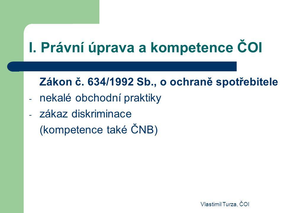 I. Právní úprava a kompetence ČOI Zákon č. 634/1992 Sb., o ochraně spotřebitele - nekalé obchodní praktiky - zákaz diskriminace (kompetence také ČNB)