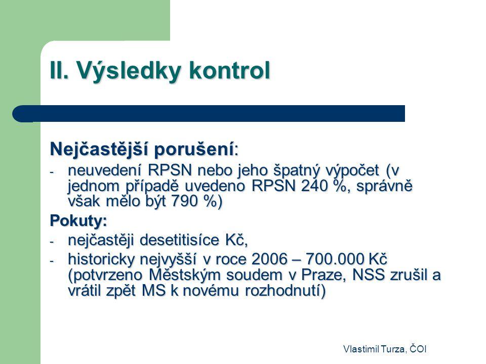 Vlastimil Turza, ČOI II. Výsledky kontrol Nejčastější porušení: - neuvedení RPSN nebo jeho špatný výpočet (v jednom případě uvedeno RPSN 240 %, správn