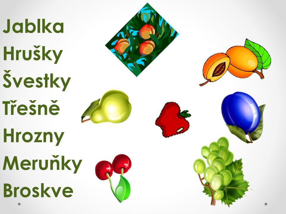 Jablka Hrušky Švestky Třešně Hrozny Meruňky Broskve