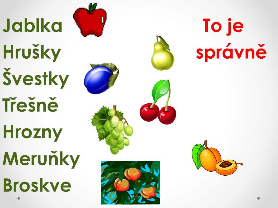 Jablka To je Hrušky správně Švestky Třešně Hrozny Meruňky Broskve