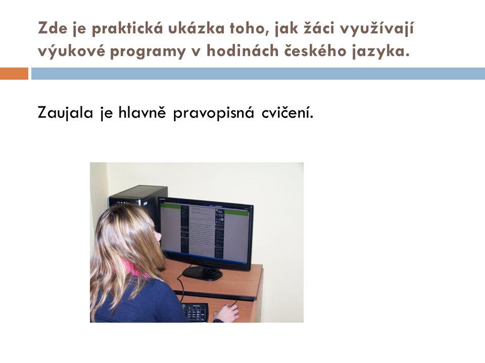 Zde je praktická ukázka toho, jak žáci využívají výukové programy v hodinách českého jazyka. Zaujala je hlavně pravopisná cvičení.