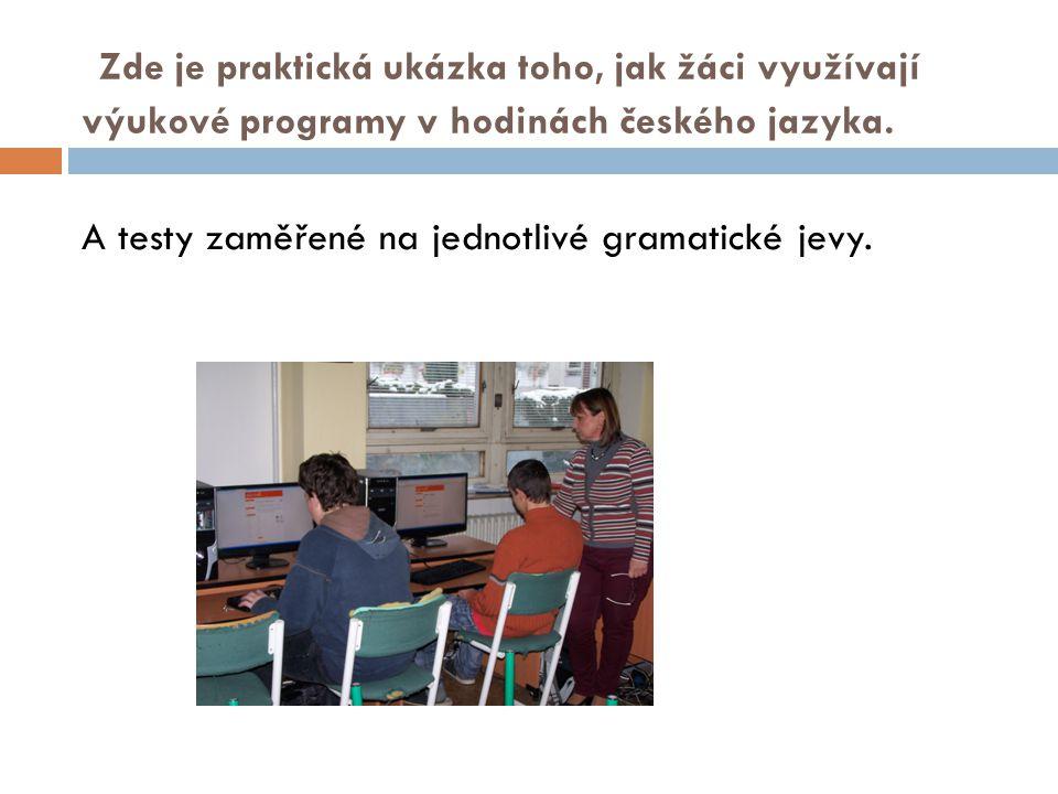 Zde je praktická ukázka toho, jak žáci využívají výukové programy v hodinách českého jazyka. A testy zaměřené na jednotlivé gramatické jevy.