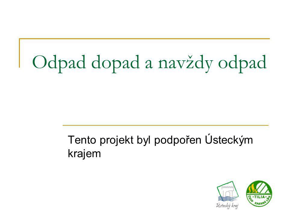 Odpad dopad a navždy odpad Tento projekt byl podpořen Ústeckým krajem