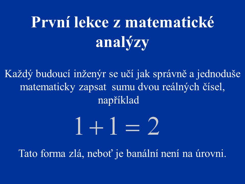Každý budoucí inženýr se učí jak správně a jednoduše matematicky zapsat sumu dvou reálných čísel, například Tato forma zlá, neboť je banální není na úrovni.