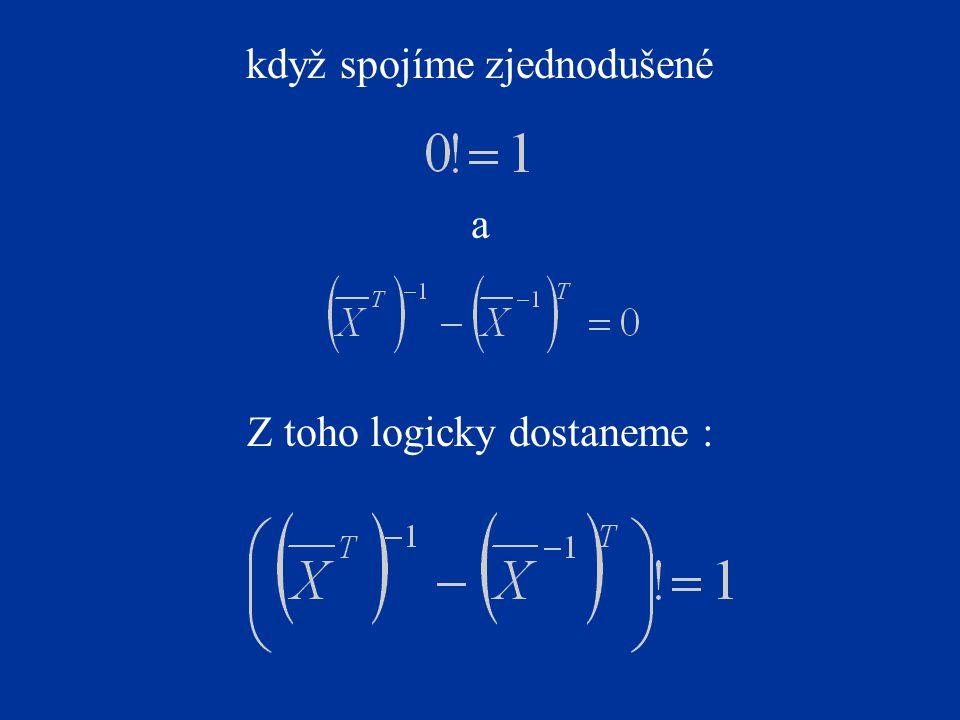 když spojíme zjednodušené a Z toho logicky dostaneme :