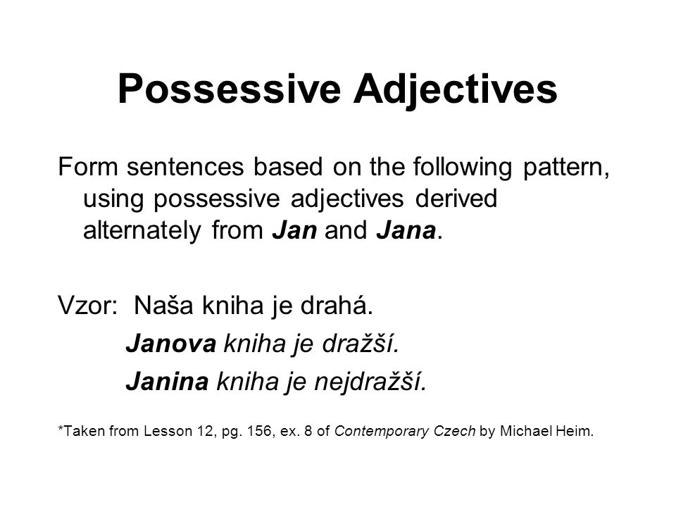 Possessive Adjectives Form sentences based on the following pattern, using possessive adjectives derived alternately from Jan and Jana.