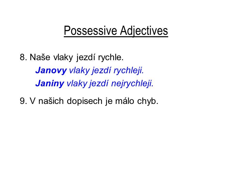 Possessive Adjectives 8. Naše vlaky jezdí rychle.