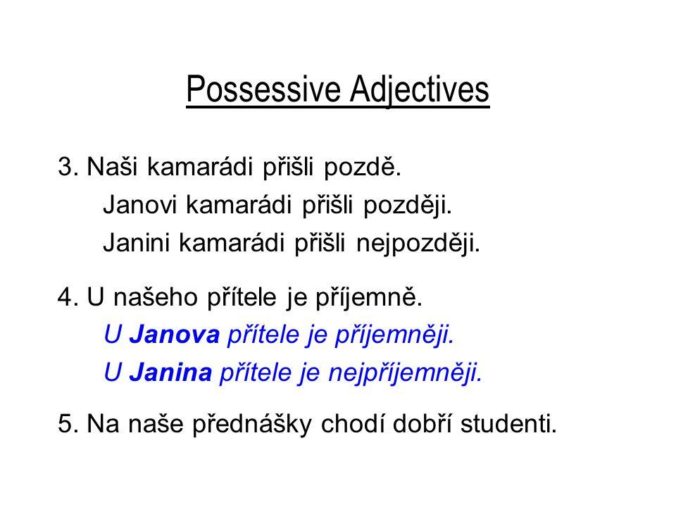 Possessive Adjectives 5.Na naše přednášky chodí dobří studenti.