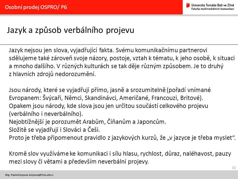 10 Mgr. Pavla Kotyzová, kotyzova@fmk.utb.cz Jazyk a způsob verbálního projevu Osobní prodej OSPRO/ P6 Jazyk nejsou jen slova, vyjadřující fakta. Svému