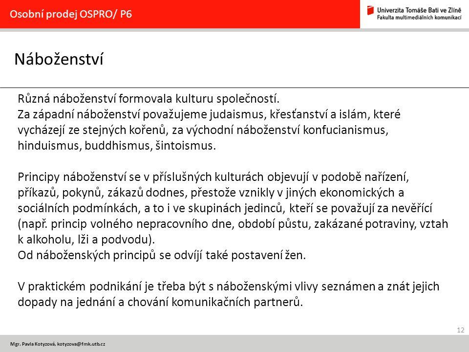 12 Mgr. Pavla Kotyzová, kotyzova@fmk.utb.cz Náboženství Osobní prodej OSPRO/ P6 Různá náboženství formovala kulturu společností. Za západní náboženstv