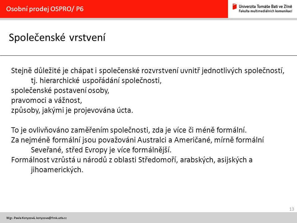 13 Mgr. Pavla Kotyzová, kotyzova@fmk.utb.cz Společenské vrstvení Osobní prodej OSPRO/ P6 Stejně důležité je chápat i společenské rozvrstvení uvnitř je