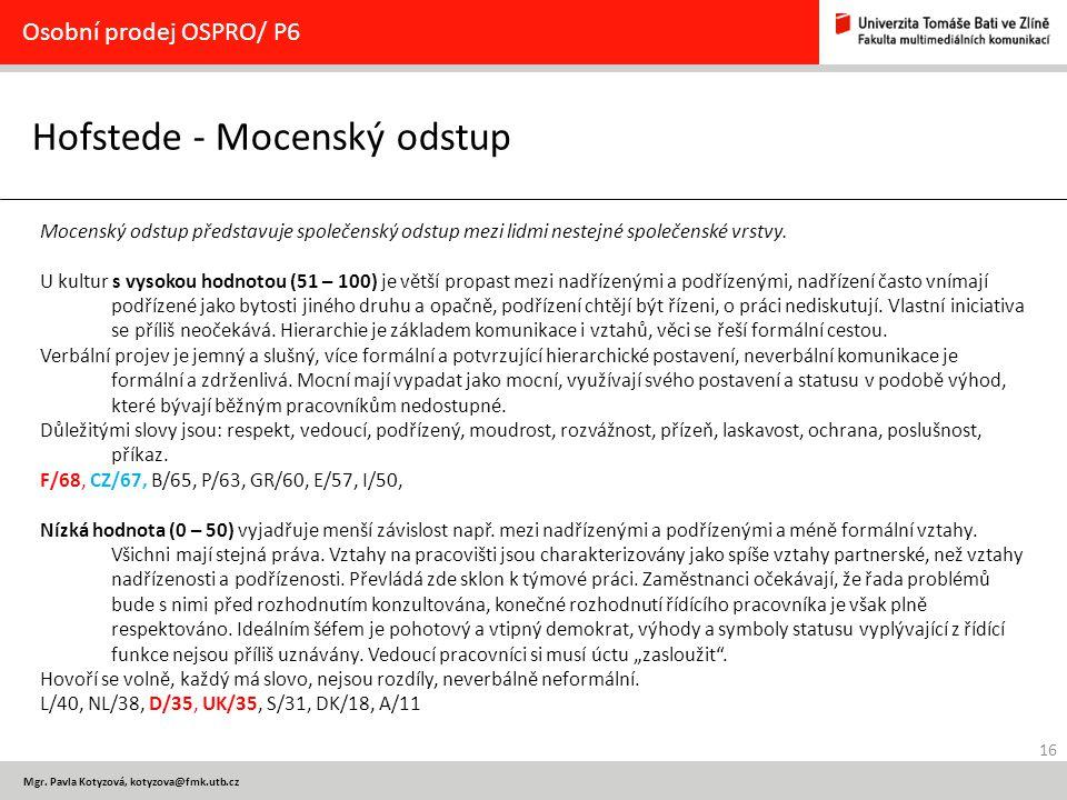 16 Mgr. Pavla Kotyzová, kotyzova@fmk.utb.cz Hofstede - Mocenský odstup Osobní prodej OSPRO/ P6 Mocenský odstup představuje společenský odstup mezi lid