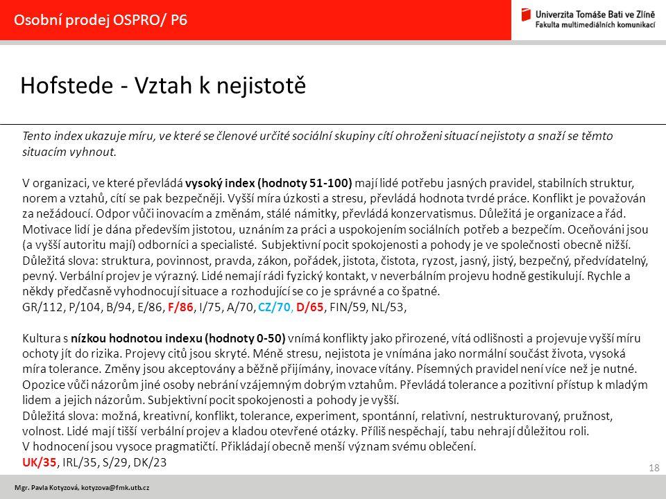 18 Mgr. Pavla Kotyzová, kotyzova@fmk.utb.cz Hofstede - Vztah k nejistotě Osobní prodej OSPRO/ P6 Tento index ukazuje míru, ve které se členové určité