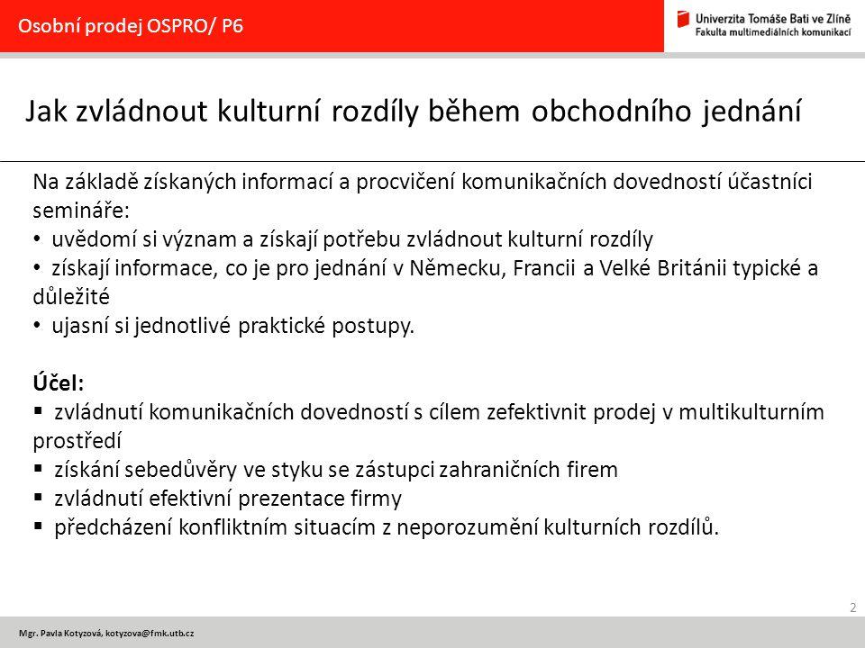 2 Mgr. Pavla Kotyzová, kotyzova@fmk.utb.cz Jak zvládnout kulturní rozdíly během obchodního jednání Osobní prodej OSPRO/ P6 Na základě získaných inform