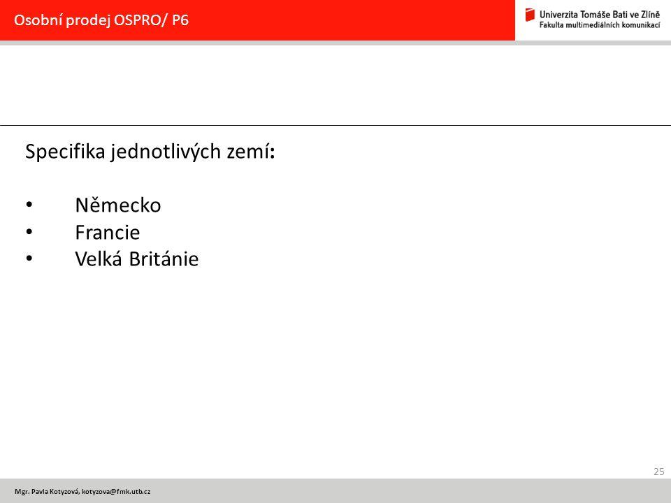 25 Mgr. Pavla Kotyzová, kotyzova@fmk.utb.cz Osobní prodej OSPRO/ P6 Specifika jednotlivých zemí: Německo Francie Velká Británie