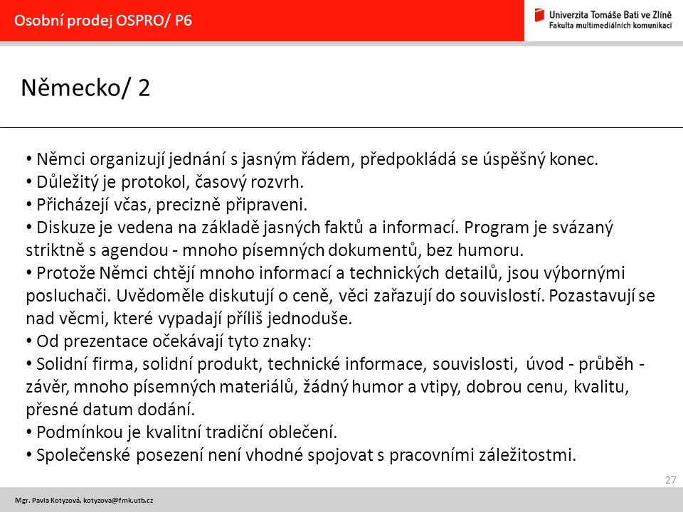 27 Mgr. Pavla Kotyzová, kotyzova@fmk.utb.cz Německo/ 2 Osobní prodej OSPRO/ P6 Němci organizují jednání s jasným řádem, předpokládá se úspěšný konec.