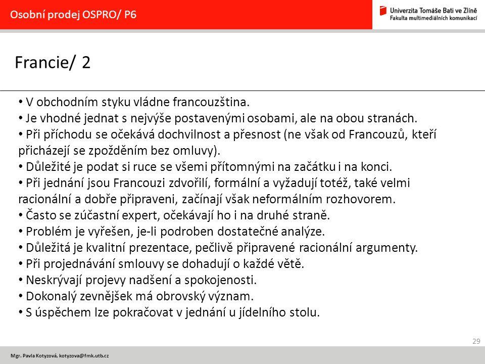 29 Mgr. Pavla Kotyzová, kotyzova@fmk.utb.cz Francie/ 2 Osobní prodej OSPRO/ P6 V obchodním styku vládne francouzština. Je vhodné jednat s nejvýše post