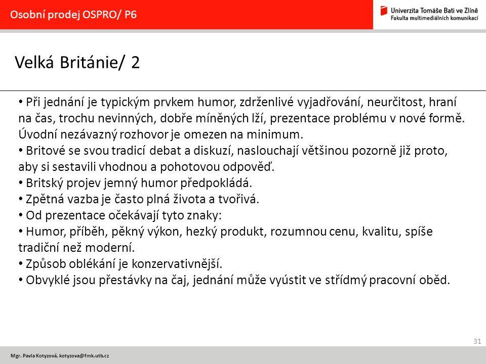31 Mgr. Pavla Kotyzová, kotyzova@fmk.utb.cz Velká Británie/ 2 Osobní prodej OSPRO/ P6 Při jednání je typickým prvkem humor, zdrženlivé vyjadřování, ne