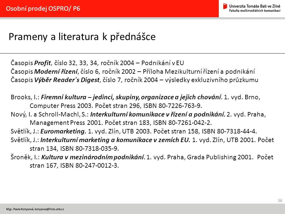 36 Mgr. Pavla Kotyzová, kotyzova@fmk.utb.cz Prameny a literatura k přednášce Osobní prodej OSPRO/ P6 Časopis Profit, číslo 32, 33, 34, ročník 2004 – P