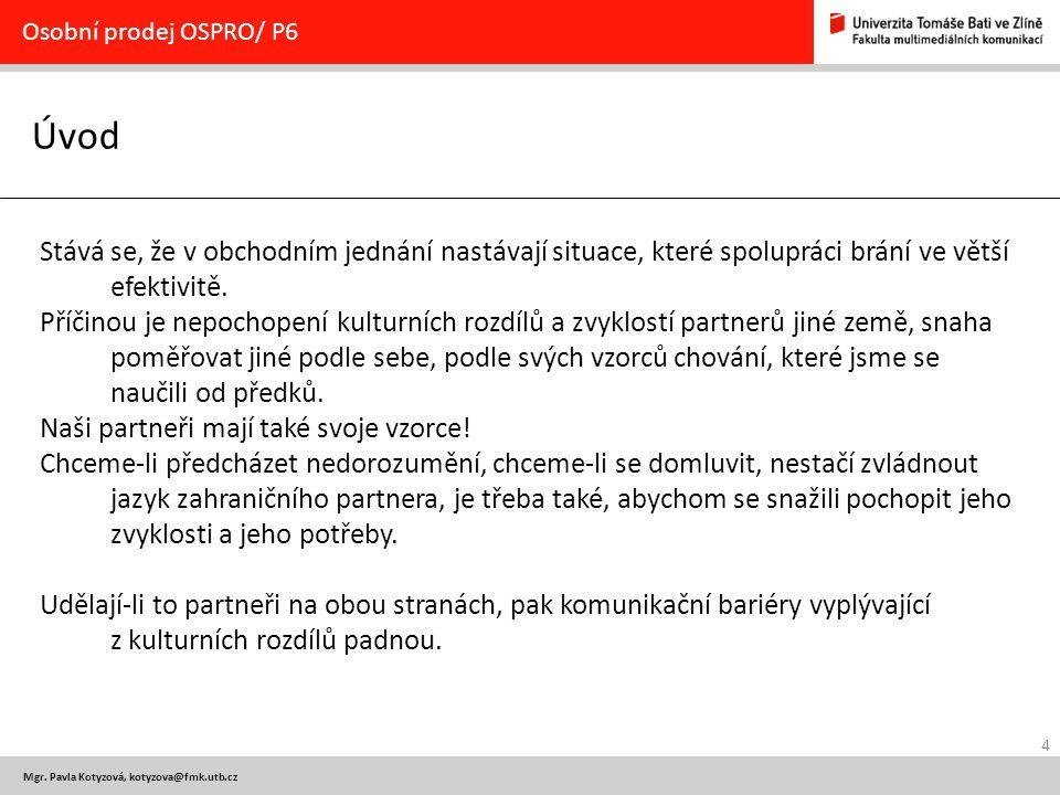4 Mgr. Pavla Kotyzová, kotyzova@fmk.utb.cz Úvod Osobní prodej OSPRO/ P6 Stává se, že v obchodním jednání nastávají situace, které spolupráci brání ve